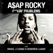 New Music: A$AP Rocky – F*ckin' Problems ft. Drake, 2 Chainz & Kendrick Lamar