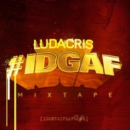 "LUDACRIS – ""IDGAF"" (MIXTAPE) * Download * (If You Haven't Already)"